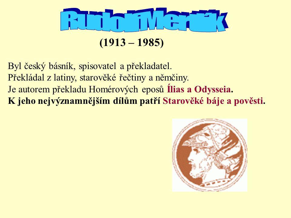 Rudolf Mertlík (1913 – 1985) Byl český básník, spisovatel a překladatel. Překládal z latiny, starověké řečtiny a němčiny.
