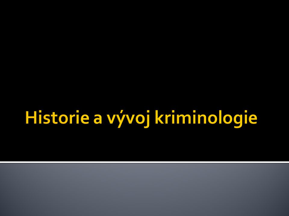 Historie a vývoj kriminologie