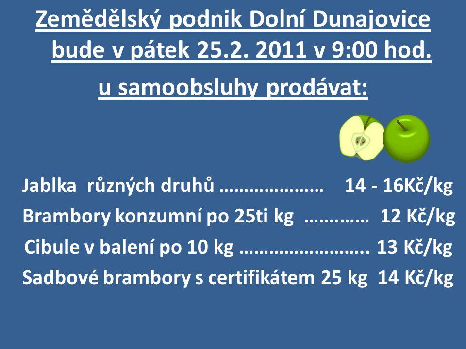 Zemědělský podnik Dolní Dunajovice bude v pátek 25.2. 2011 v 9:00 hod.