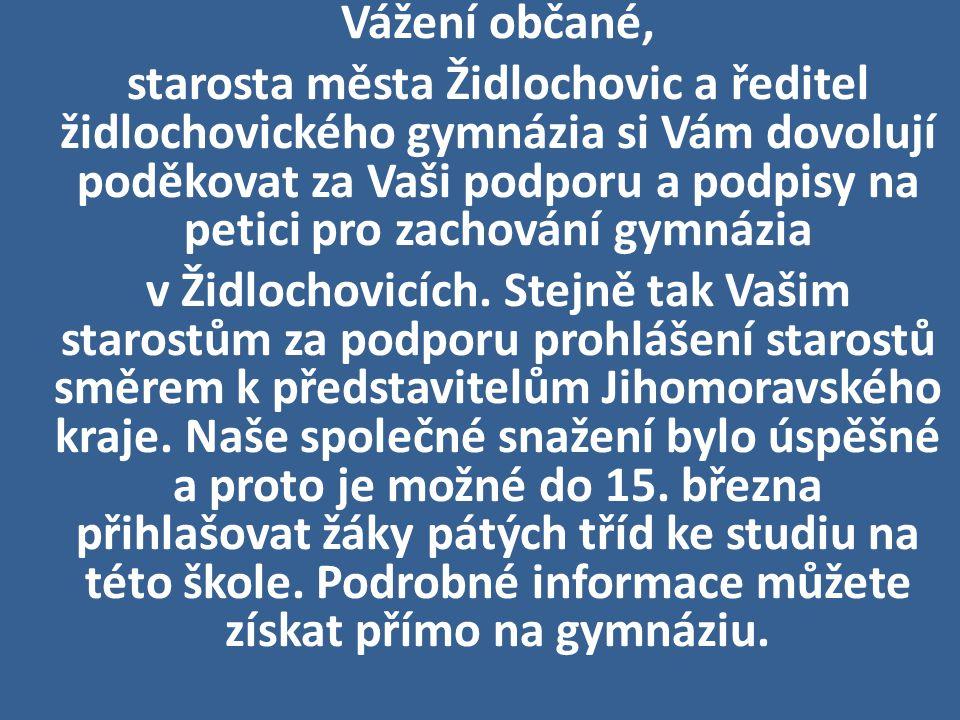 Vážení občané, starosta města Židlochovic a ředitel židlochovického gymnázia si Vám dovolují poděkovat za Vaši podporu a podpisy na petici pro zachování gymnázia v Židlochovicích.