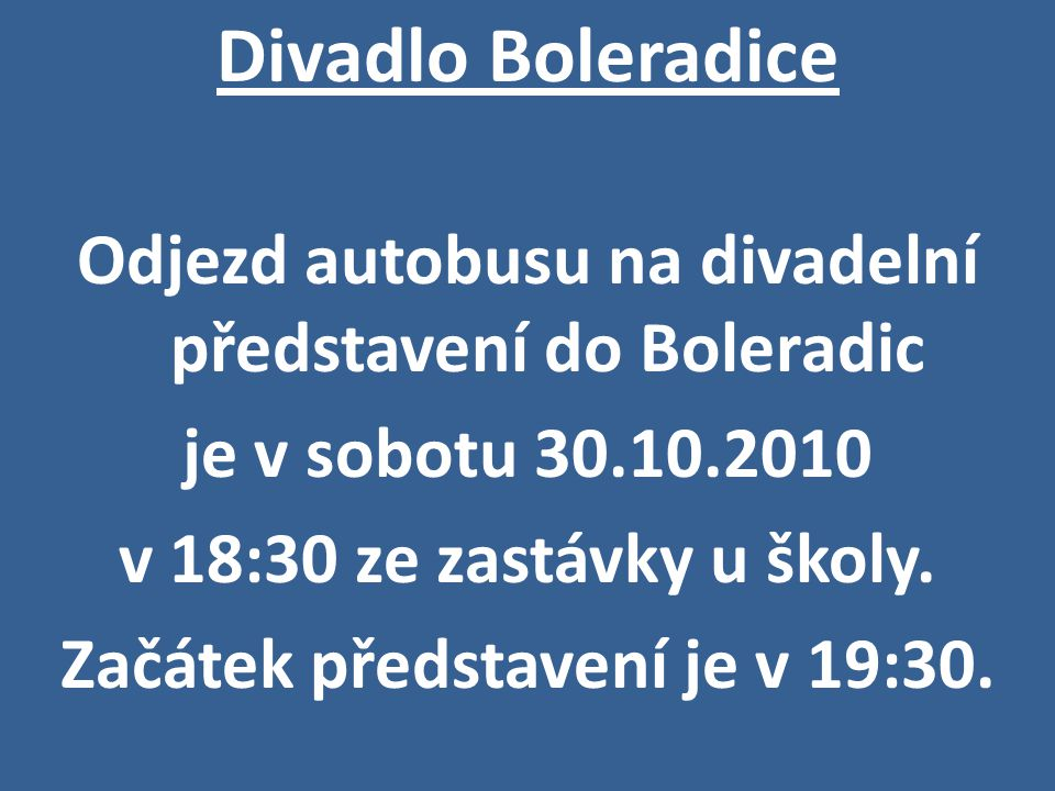 Divadlo Boleradice Odjezd autobusu na divadelní představení do Boleradic. je v sobotu 30.10.2010. v 18:30 ze zastávky u školy.