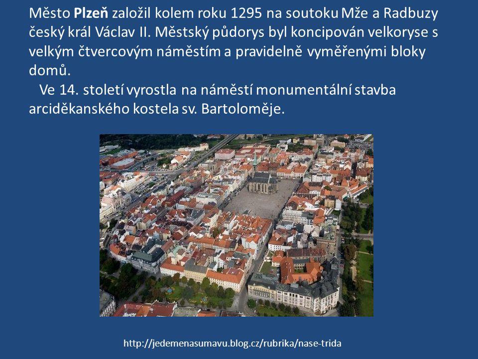 Město Plzeň založil kolem roku 1295 na soutoku Mže a Radbuzy český král Václav II. Městský půdorys byl koncipován velkoryse s velkým čtvercovým náměstím a pravidelně vyměřenými bloky domů. Ve 14. století vyrostla na náměstí monumentální stavba arciděkanského kostela sv. Bartoloměje.