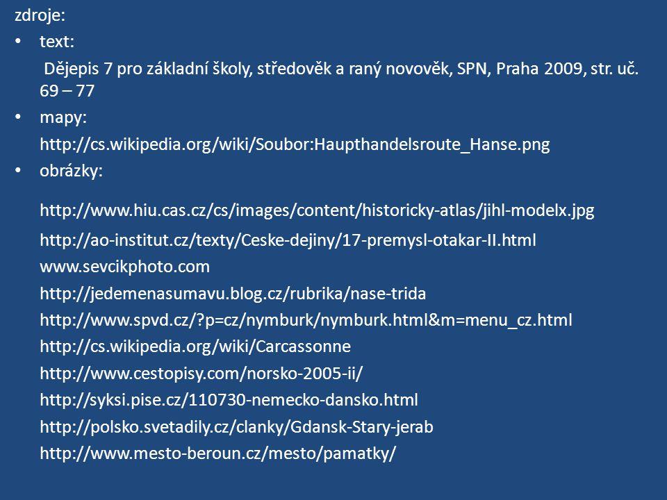 zdroje: text: Dějepis 7 pro základní školy, středověk a raný novověk, SPN, Praha 2009, str. uč. 69 – 77.