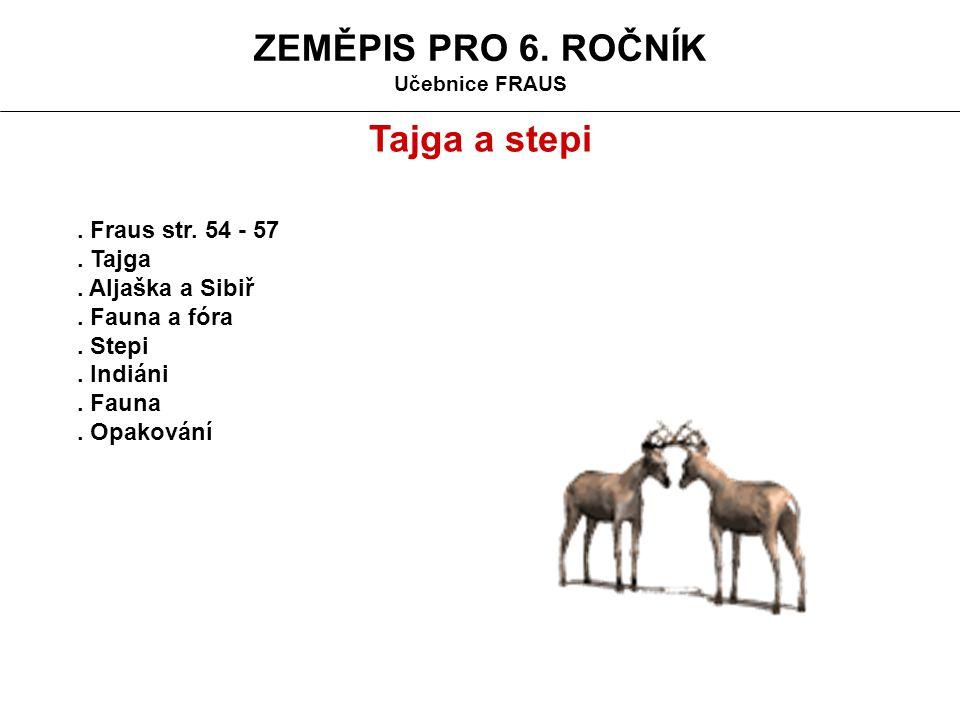 ZEMĚPIS PRO 6. ROČNÍK Tajga a stepi . Fraus str. 54 - 57 . Tajga