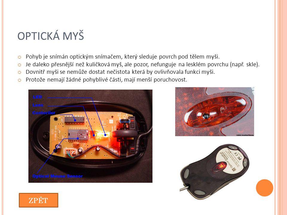OPTICKÁ MYŠ Pohyb je snímán optickým snímačem, který sleduje povrch pod tělem myši.