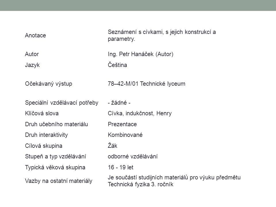 Anotace Seznámení s cívkami, s jejich konstrukcí a parametry. Autor. Ing. Petr Hanáček (Autor) Jazyk.