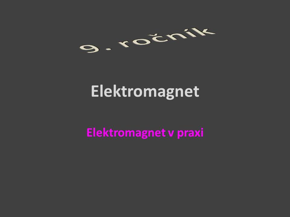9. ročník Elektromagnet Elektromagnet v praxi