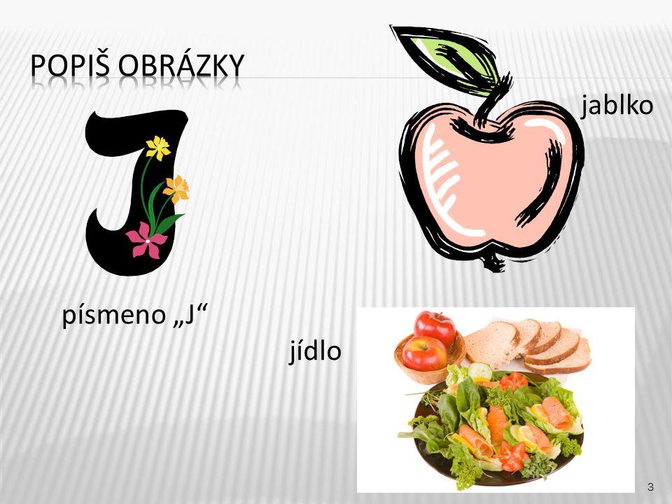"""Popiš obrázky jablko písmeno """"J jídlo"""
