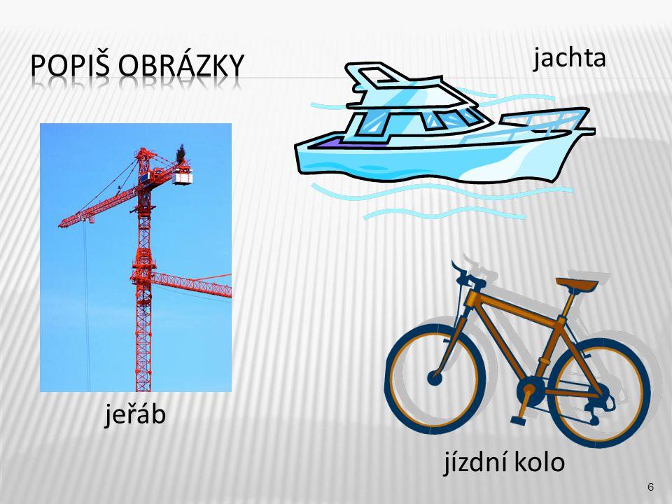 Popiš obrázky jachta jeřáb jízdní kolo