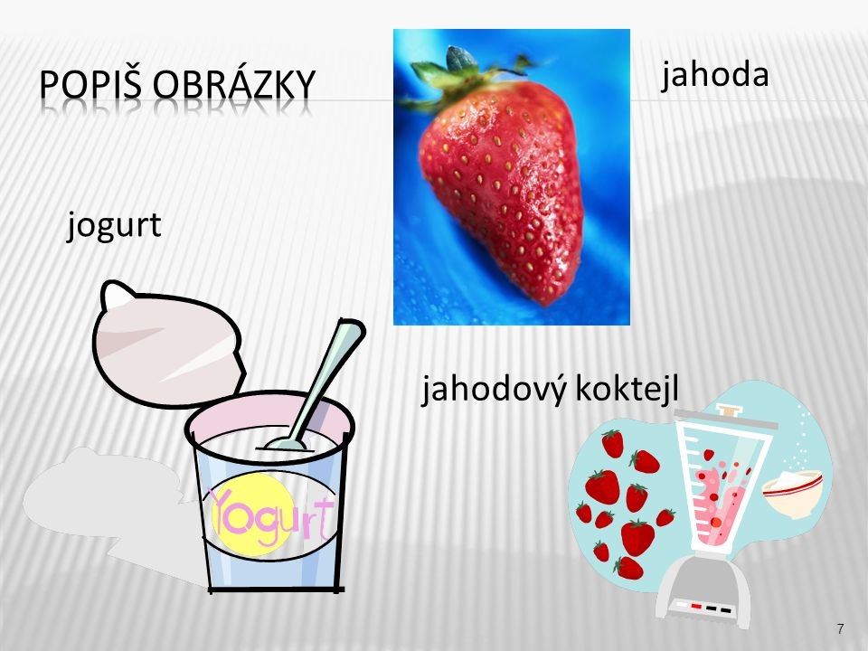 Popiš obrázky jahoda jogurt jahodový koktejl