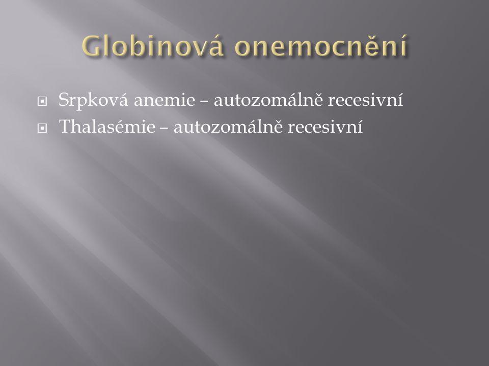 Globinová onemocnění Srpková anemie – autozomálně recesivní