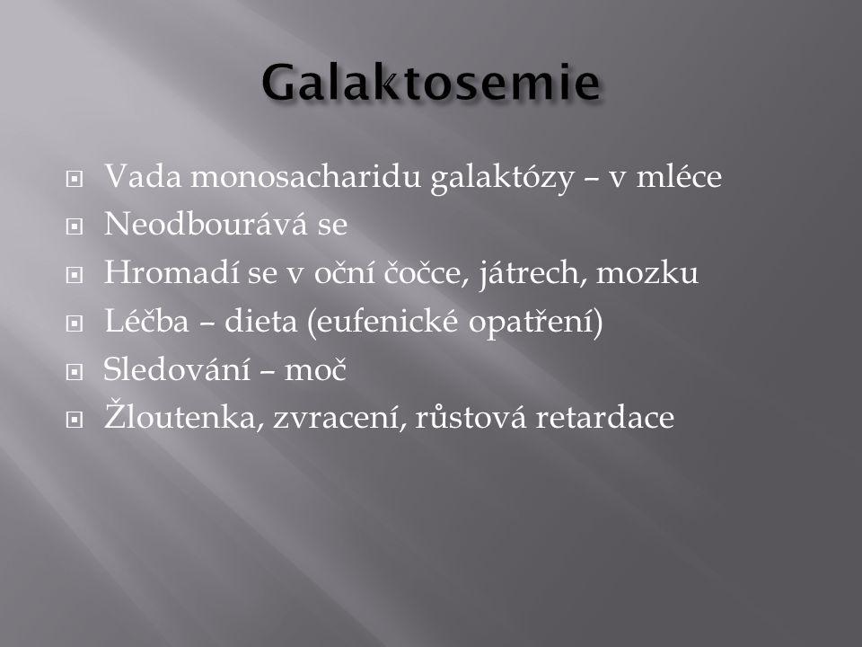 Galaktosemie Vada monosacharidu galaktózy – v mléce Neodbourává se