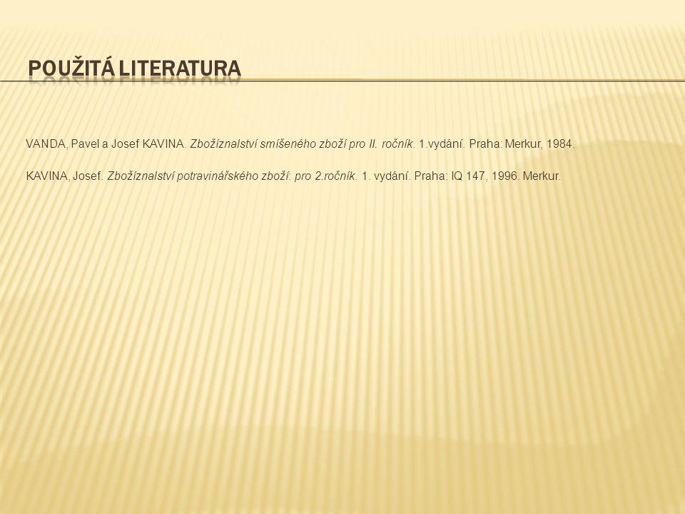 použitá literatura VANDA, Pavel a Josef KAVINA. Zbožíznalství smíšeného zboží pro II. ročník. 1.vydání. Praha: Merkur, 1984.