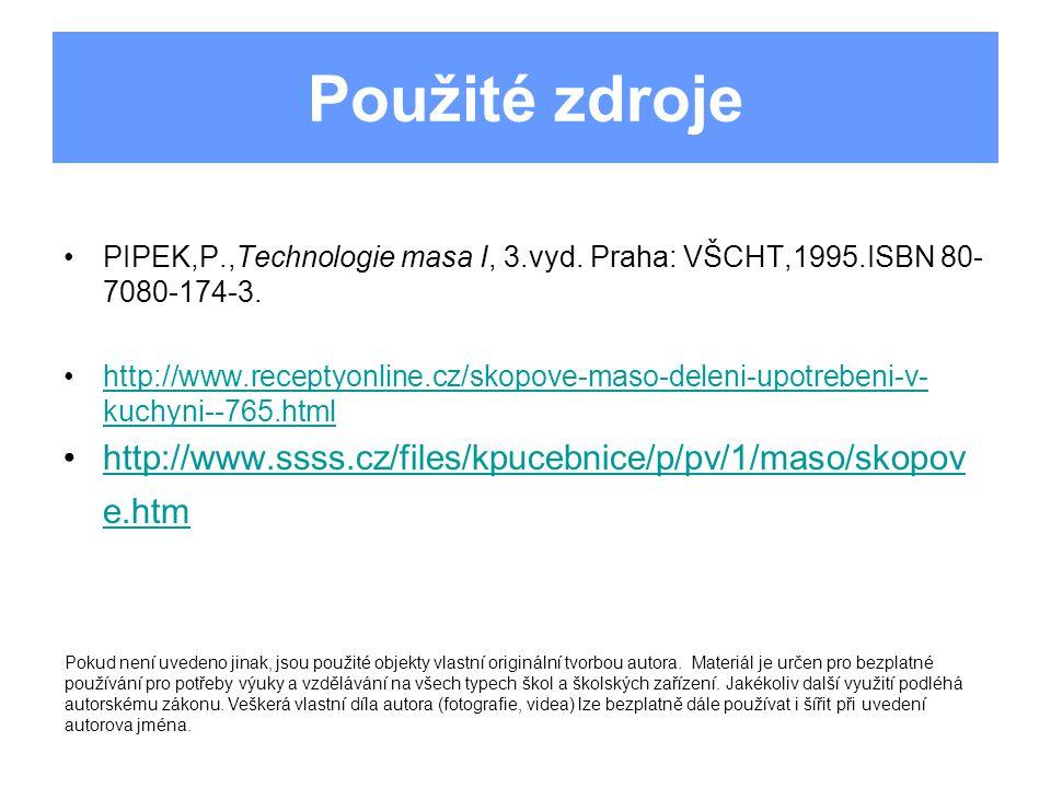 Použité zdroje PIPEK,P.,Technologie masa I, 3.vyd. Praha: VŠCHT,1995.ISBN 80- 7080-174-3.