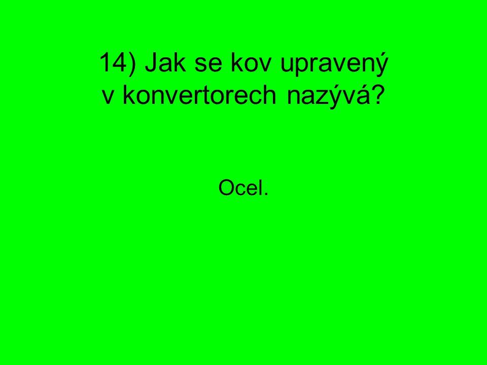14) Jak se kov upravený v konvertorech nazývá