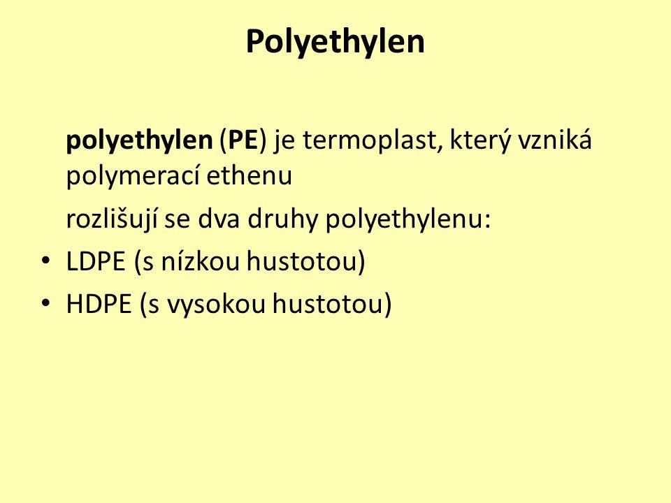 Polyethylen polyethylen (PE) je termoplast, který vzniká polymerací ethenu. rozlišují se dva druhy polyethylenu: