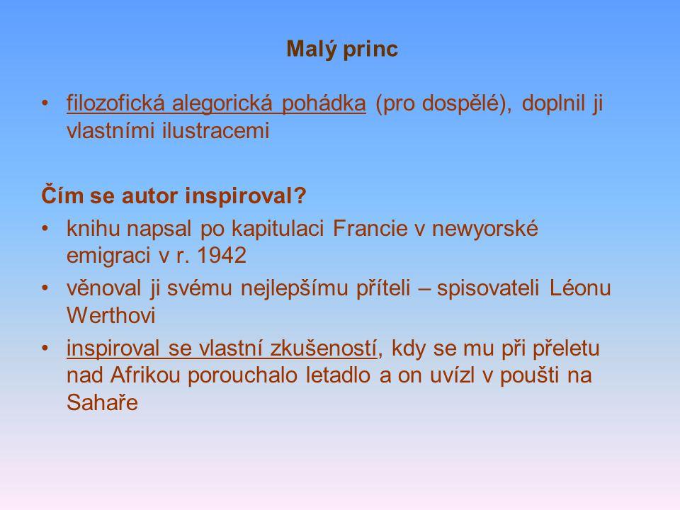 Malý princ filozofická alegorická pohádka (pro dospělé), doplnil ji vlastními ilustracemi. Čím se autor inspiroval