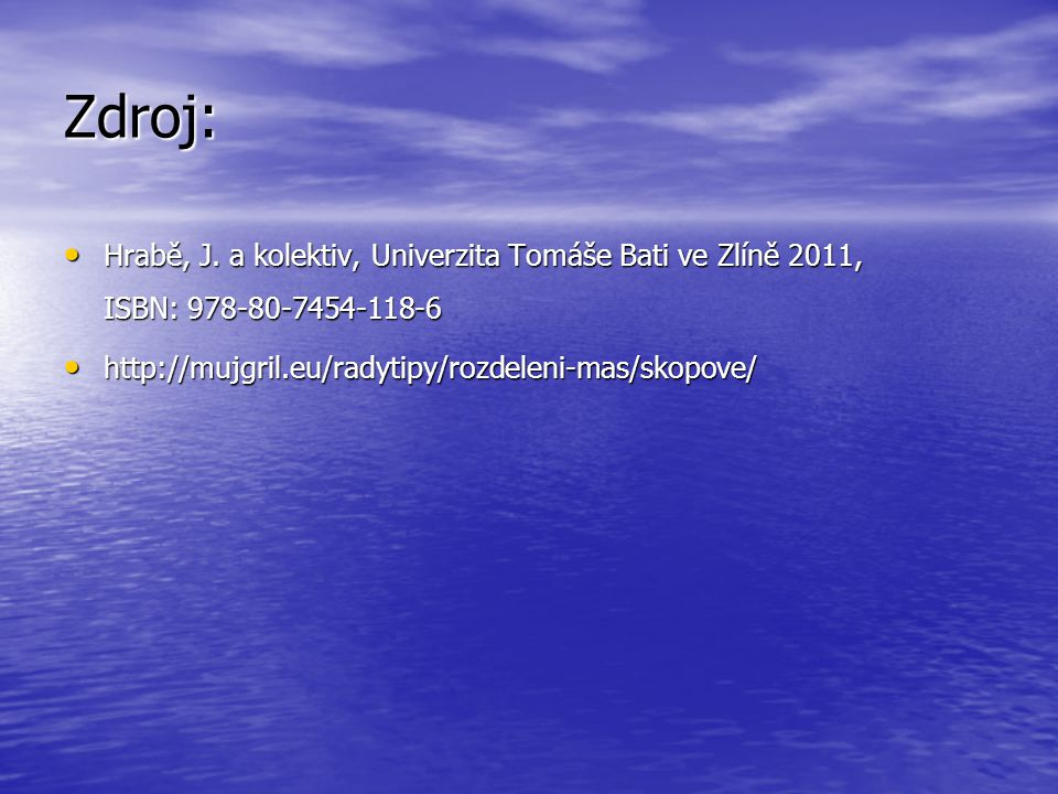 Zdroj: Hrabě, J. a kolektiv, Univerzita Tomáše Bati ve Zlíně 2011, ISBN: 978-80-7454-118-6.