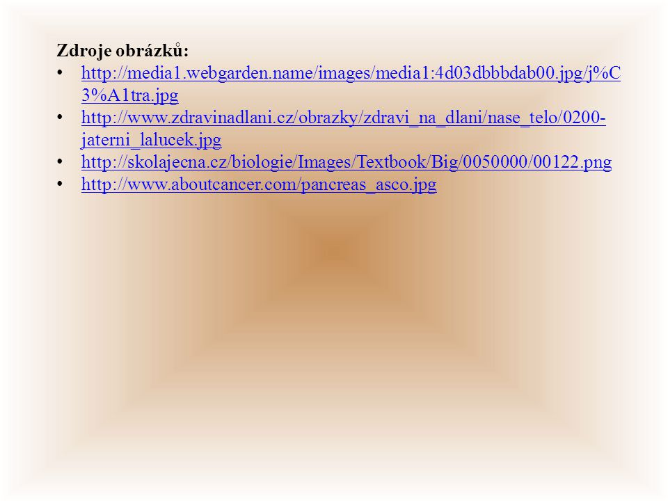 Zdroje obrázků: http://media1.webgarden.name/images/media1:4d03dbbbdab00.jpg/j%C3%A1tra.jpg.