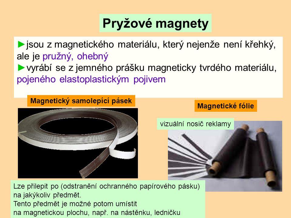 Pryžové magnety jsou z magnetického materiálu, který nejenže není křehký, ale je pružný, ohebný.
