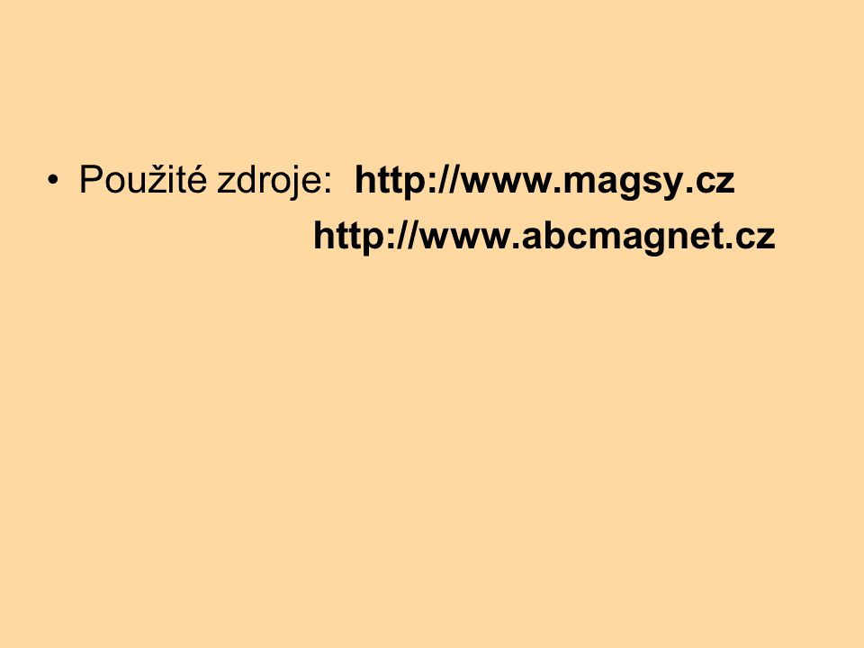 Použité zdroje: http://www.magsy.cz http://www.abcmagnet.cz