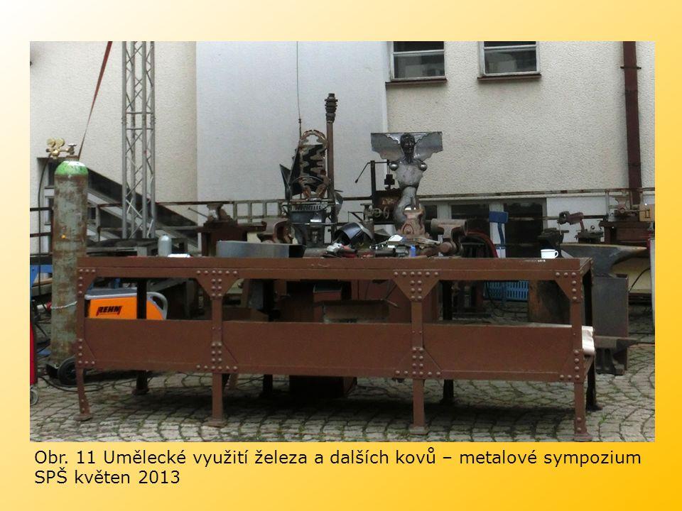 Obr. 11 Umělecké využití železa a dalších kovů – metalové sympozium SPŠ květen 2013