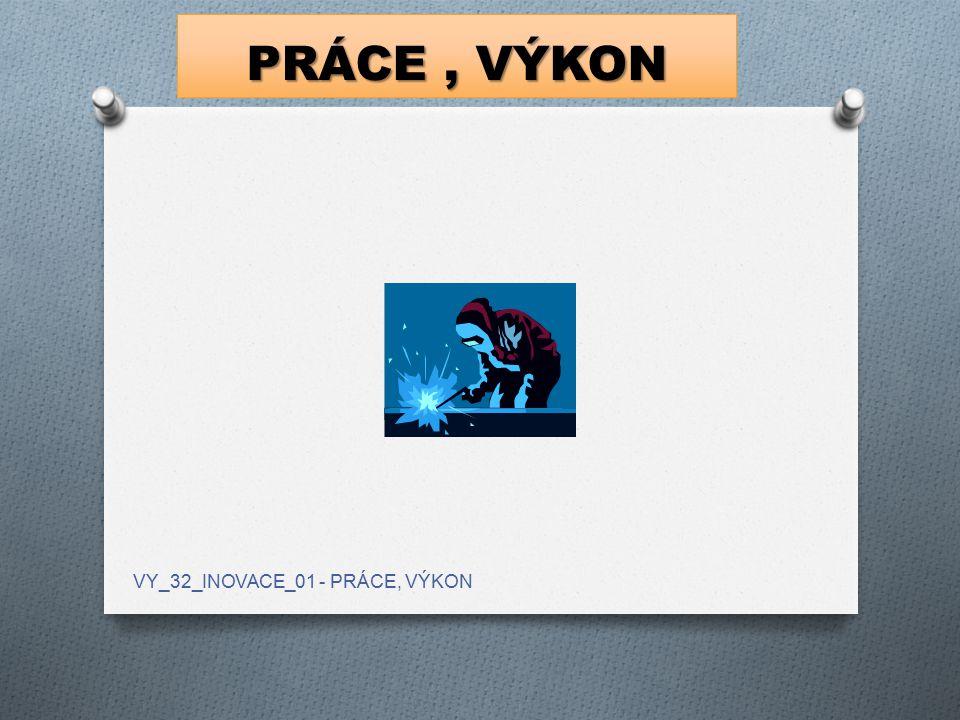 PRÁCE , VÝKON VY_32_INOVACE_01 - PRÁCE, VÝKON