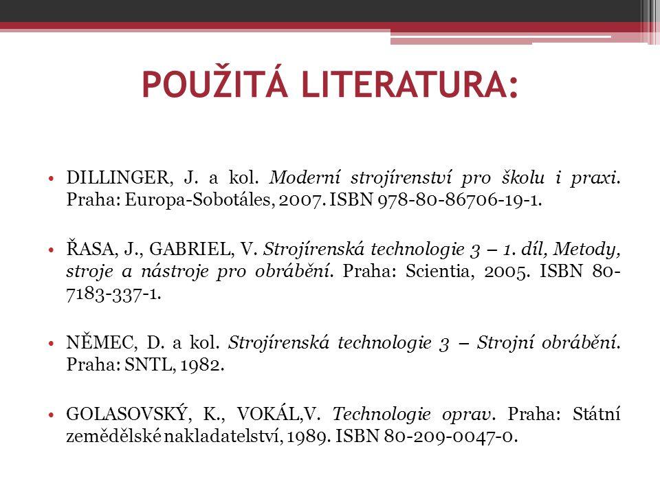 POUŽITÁ LITERATURA: DILLINGER, J. a kol. Moderní strojírenství pro školu i praxi. Praha: Europa-Sobotáles, 2007. ISBN 978-80-86706-19-1.