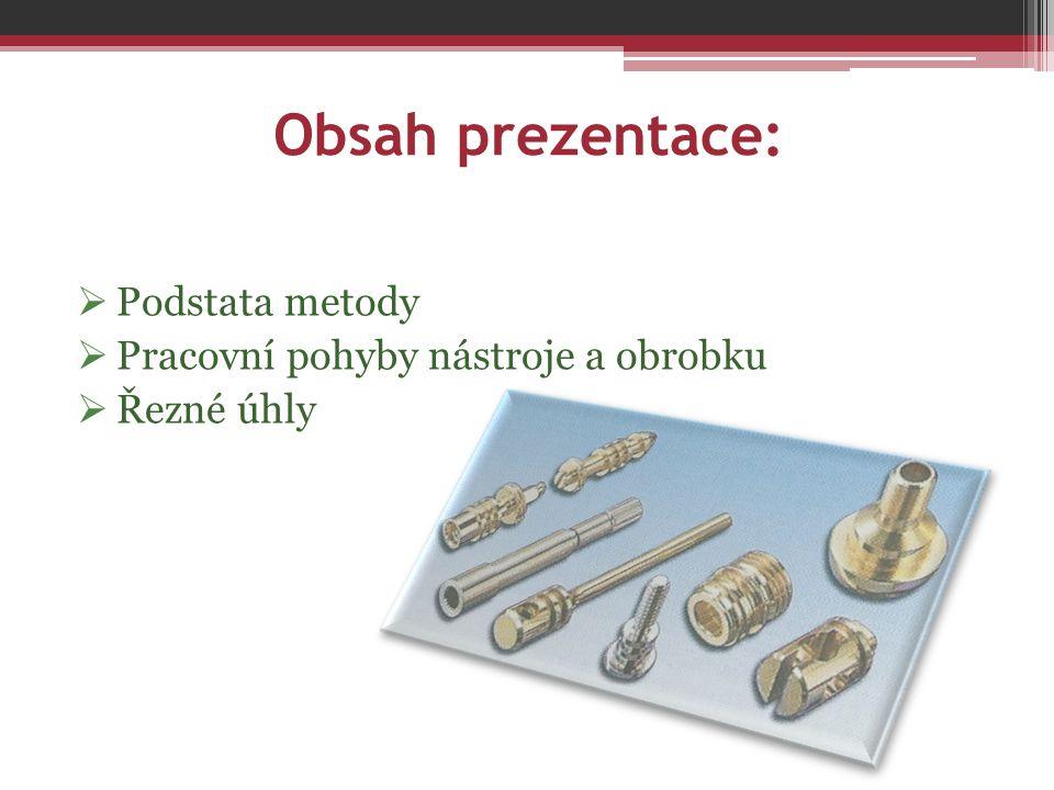 Obsah prezentace: Podstata metody Pracovní pohyby nástroje a obrobku