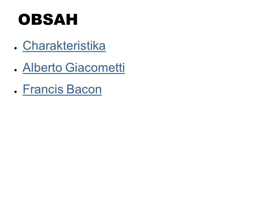 OBSAH Charakteristika Alberto Giacometti Francis Bacon