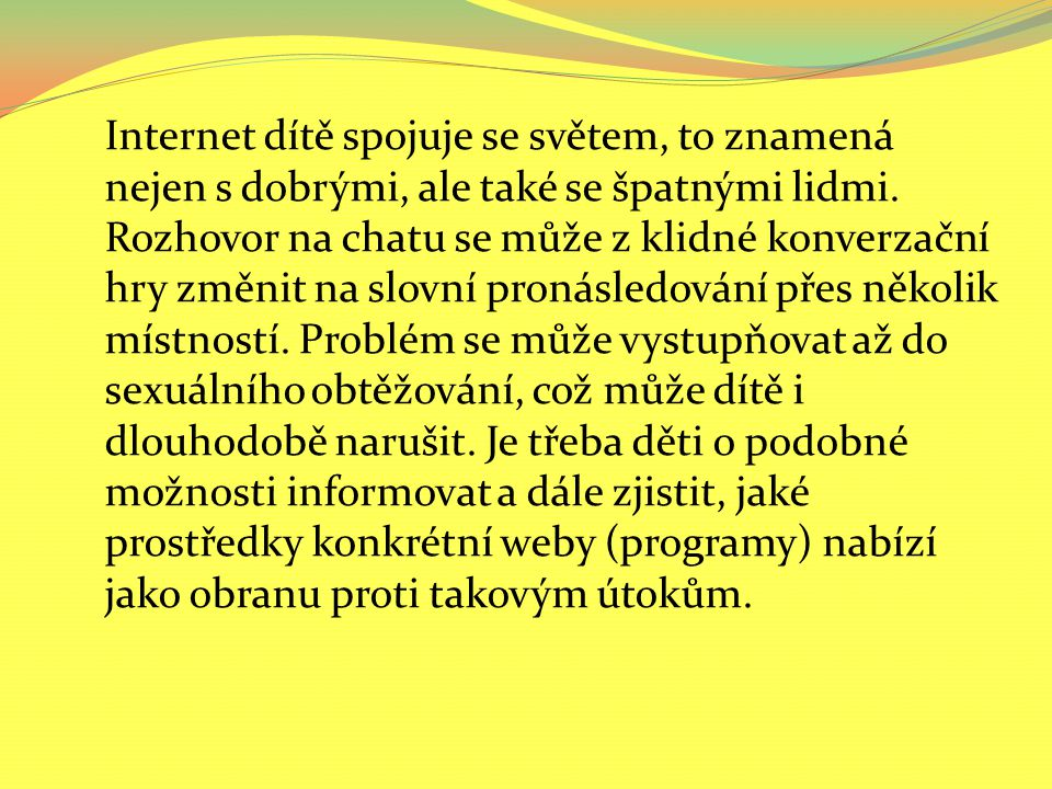 Internet dítě spojuje se světem, to znamená nejen s dobrými, ale také se špatnými lidmi.