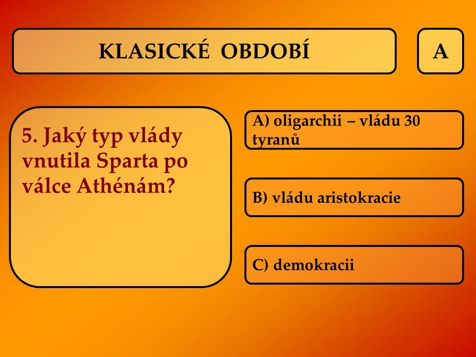 5. Jaký typ vlády vnutila Sparta po válce Athénám