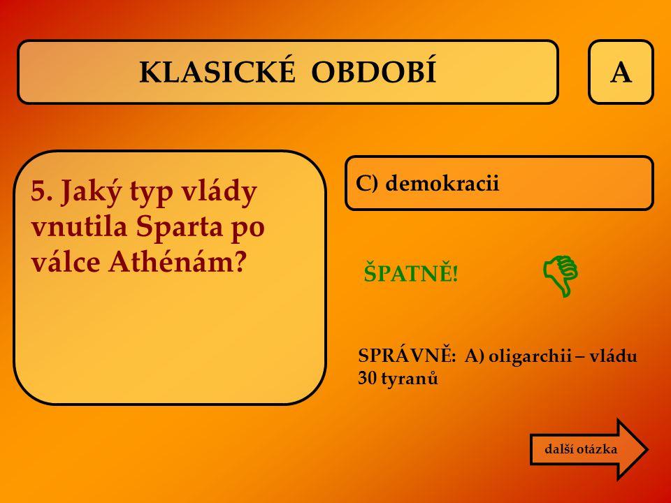  KLASICKÉ OBDOBÍ A 5. Jaký typ vlády vnutila Sparta po válce Athénám