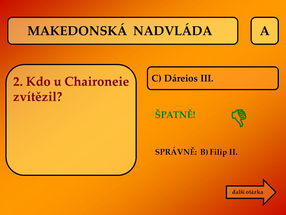 MAKEDONSKÁ NADVLÁDA A 2. Kdo u Chaironeie zvítězil C) Dáreios III.