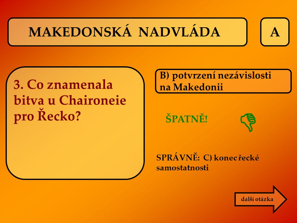  MAKEDONSKÁ NADVLÁDA A 3. Co znamenala bitva u Chaironeie pro Řecko