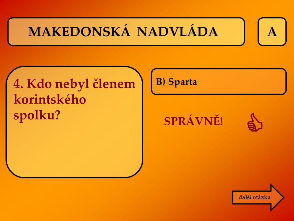  MAKEDONSKÁ NADVLÁDA A 4. Kdo nebyl členem korintského spolku