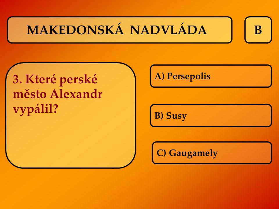 3. Které perské město Alexandr vypálil