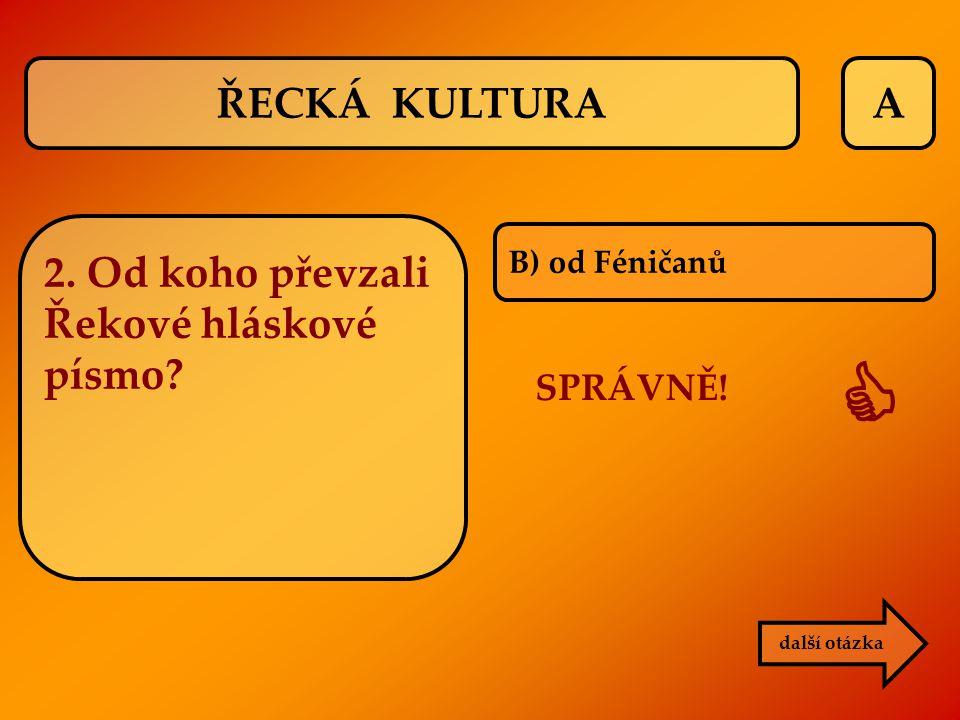  ŘECKÁ KULTURA A 2. Od koho převzali Řekové hláskové písmo SPRÁVNĚ!