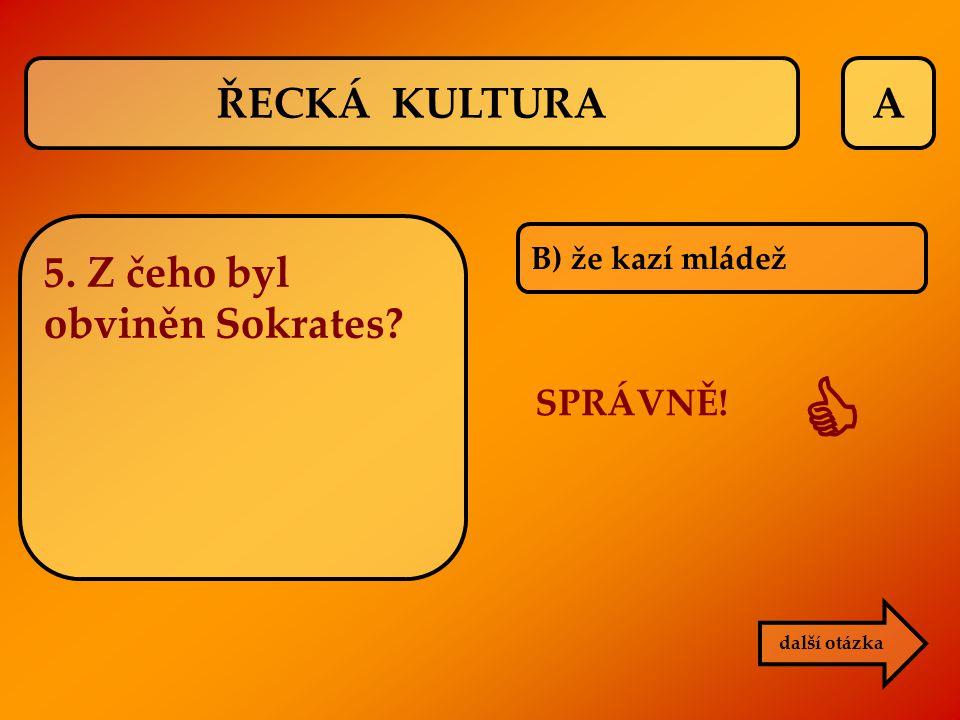  ŘECKÁ KULTURA A 5. Z čeho byl obviněn Sokrates SPRÁVNĚ!