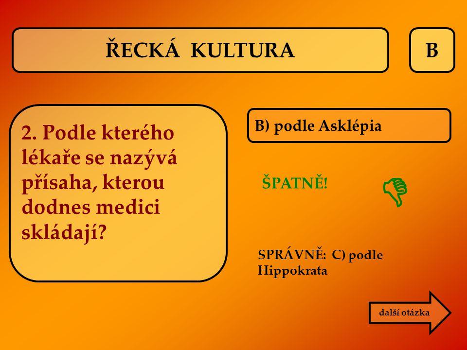 ŘECKÁ KULTURA B. 2. Podle kterého lékaře se nazývá přísaha, kterou dodnes medici skládají B) podle Asklépia.
