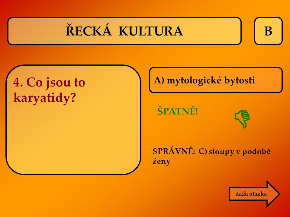  ŘECKÁ KULTURA B 4. Co jsou to karyatidy A) mytologické bytosti