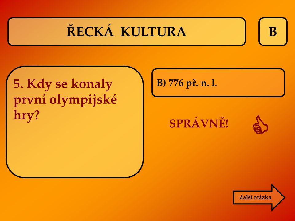  ŘECKÁ KULTURA B 5. Kdy se konaly první olympijské hry SPRÁVNĚ!