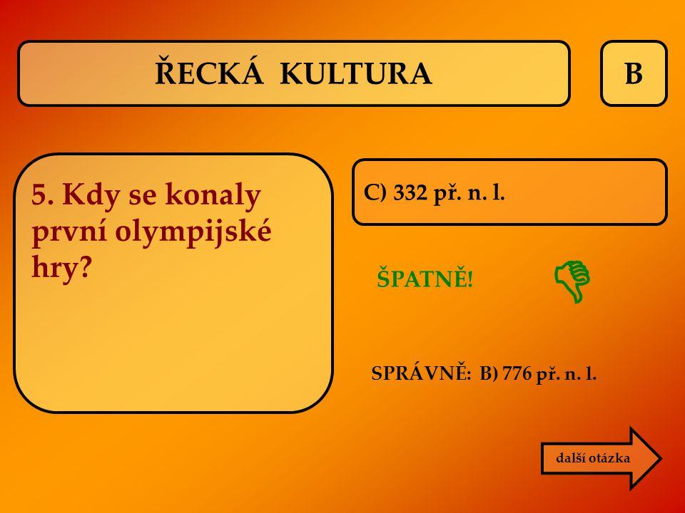  ŘECKÁ KULTURA B 5. Kdy se konaly první olympijské hry