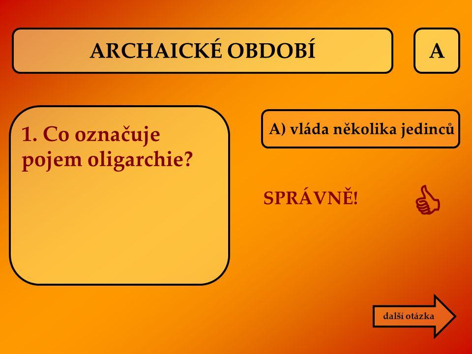  ARCHAICKÉ OBDOBÍ A 1. Co označuje pojem oligarchie SPRÁVNĚ!