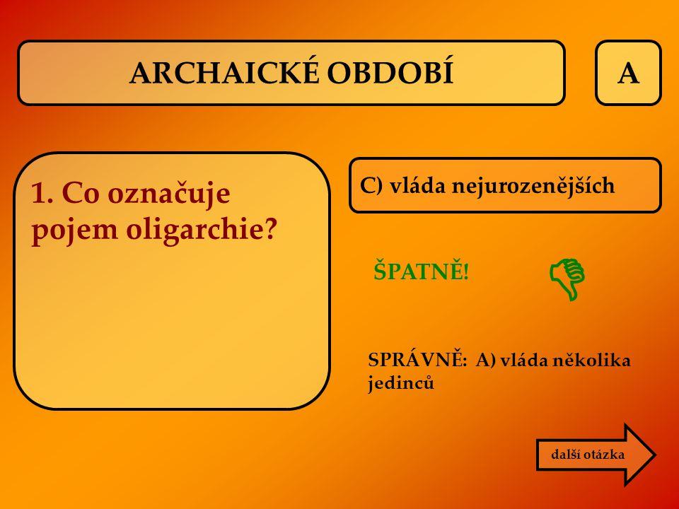  ARCHAICKÉ OBDOBÍ A 1. Co označuje pojem oligarchie