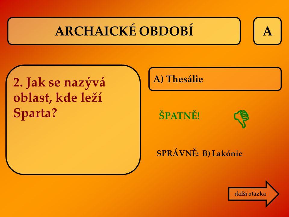  ARCHAICKÉ OBDOBÍ A 2. Jak se nazývá oblast, kde leží Sparta