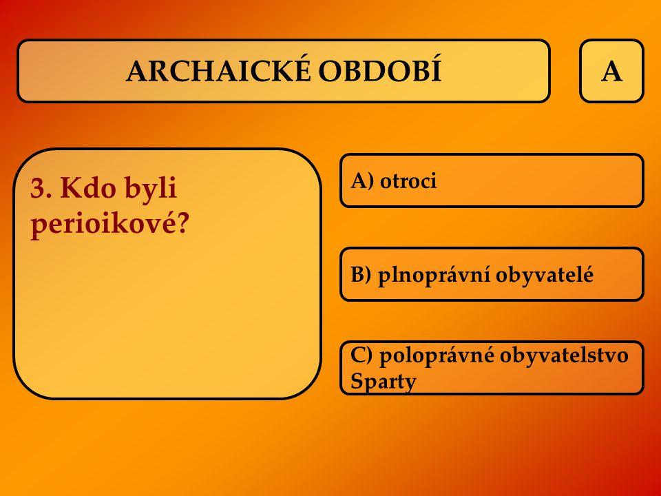 ARCHAICKÉ OBDOBÍ A 3. Kdo byli perioikové A) otroci