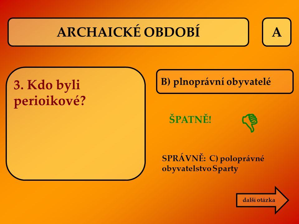  ARCHAICKÉ OBDOBÍ A 3. Kdo byli perioikové B) plnoprávní obyvatelé