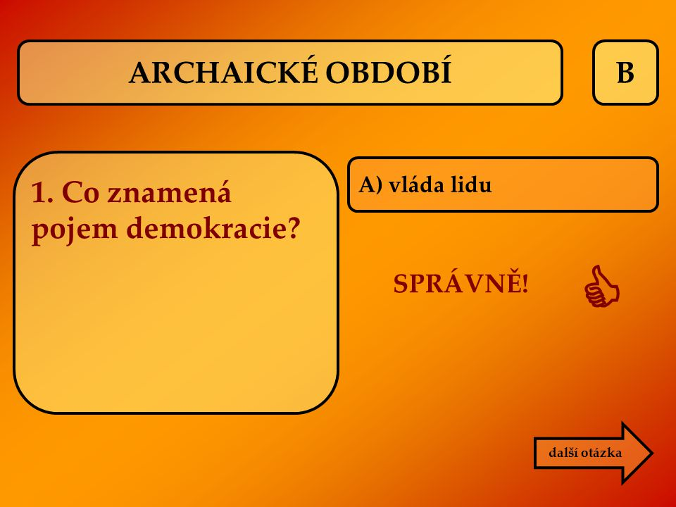  ARCHAICKÉ OBDOBÍ B 1. Co znamená pojem demokracie SPRÁVNĚ!