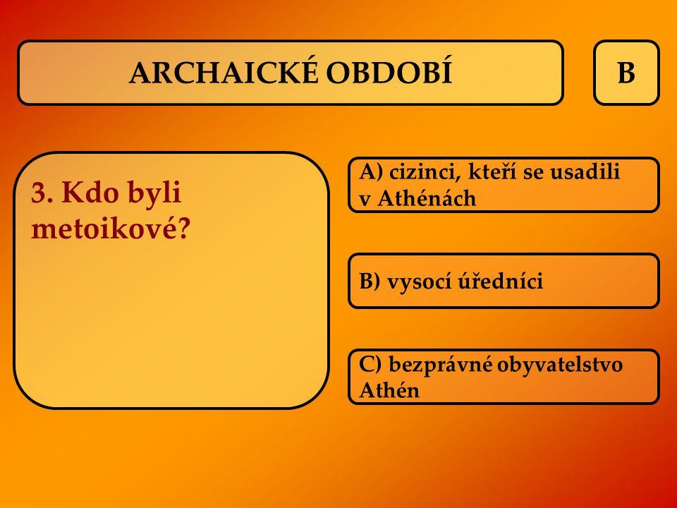 ARCHAICKÉ OBDOBÍ B 3. Kdo byli metoikové